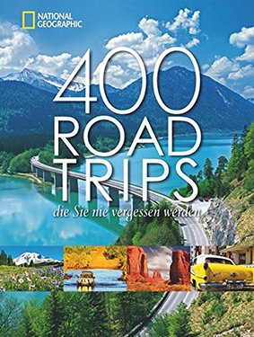 400 Roadtrips, die Sie nie vergessen werden
