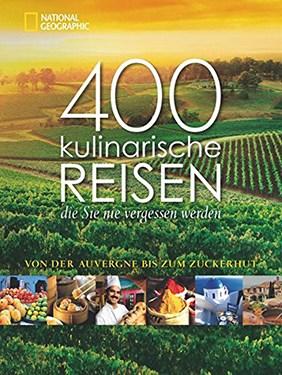 400 kulinarische Reisen, die Sie nie vergessen werden: Von der Auvergne bis zum Zuckerhut