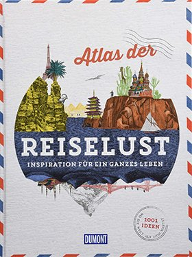 Atlas der Reiselust: Inspiration für ein ganzes Leben