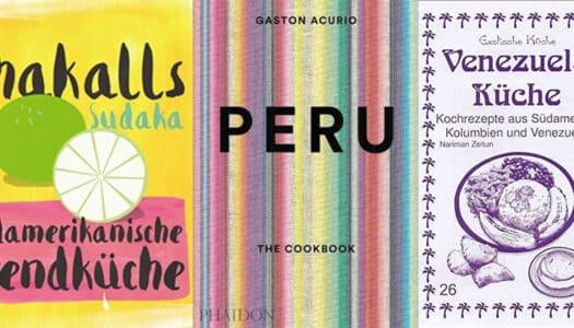 7 südamerikanische Kochbücher, die in Deiner Küche nicht fehlen sollten